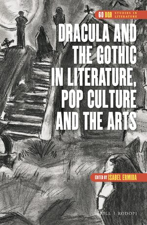Cover Dracula and the Gothic in Literature, Pop Culture and the Arts