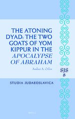 Cover The Atoning Dyad: The Two Goats of Yom Kippur in the <i>Apocalypse of Abraham</i>