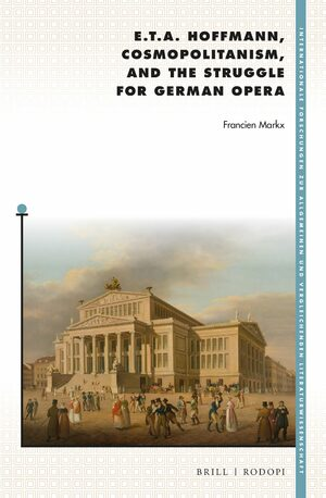 Cover E. T. A. Hoffmann, Cosmopolitanism, and the Struggle for German Opera