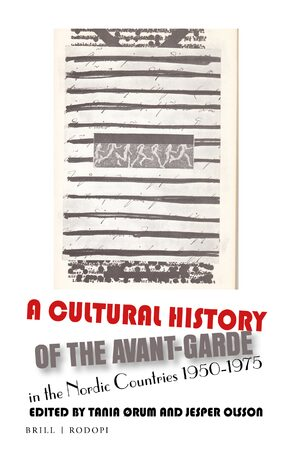 Cover A Cultural History of the Avant-Garde in the Nordic Countries 1950-1975