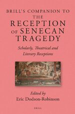 Brill's Companion to the Reception of Senecan Tragedy