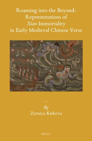 Cover Roaming into the Beyond: Representations of <i>Xian</i> Immortality in Early Medieval Chinese Verse