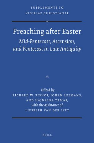 Cover Preaching after Easter: Mid-Pentecost, Ascension, and Pentecost in Late Antiquity