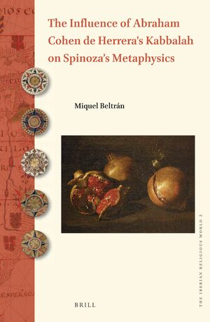 Cover The Influence of Abraham Cohen de Herrera's Kabbalah on Spinoza's Metaphysics