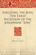"Exegeting the Jews: The Early Reception of the Johannine ""Jews"""