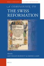 A Companion to the Swiss Reformation