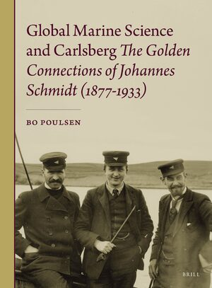 Cover Global Marine Science and Carlsberg - The Golden Connections of Johannes Schmidt (1877-1933)