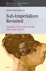Sub-Imperialism Revisited: Dependency Theory in the Thought of Ruy Mauro Marini