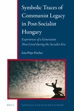 Cover Symbolic Traces of Communist Legacy in Post-Socialist Hungary