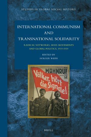 Cover International Communism and Transnational Solidarity: Radical Networks, Mass Movements and Global Politics, 1919–1939