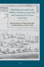 Fitful Histories and Unruly Publics: Rethinking Temporality and Community in Eurasian Archaeology