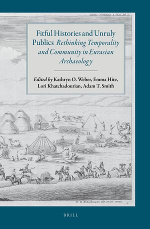 Cover Fitful Histories and Unruly Publics: Rethinking Temporality and Community in Eurasian Archaeology