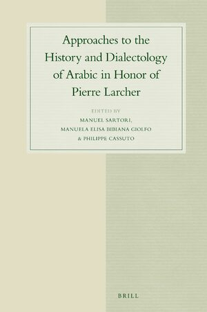 Approaches to the History and Dialectology of Arabic in Honor of Pierre Larcher