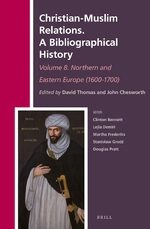 Cover Christian-Muslim Relations. A Bibliographical History Volume 8. Northern and Eastern Europe (1600-1700)