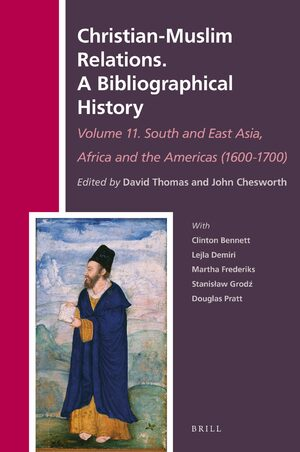 Cover Christian-Muslim Relations. A Bibliographical History Volume 11 South and East Asia, Africa and the Americas (1600-1700)