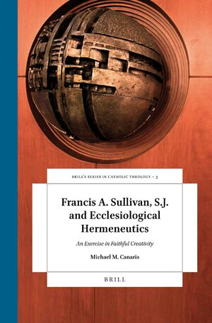 Cover Francis A. Sullivan, S.J. and Ecclesiological Hermeneutics