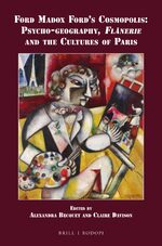 Ford Madox Ford's Cosmopolis: Psycho-geography, <i>Flânerie</i> and the Cultures of Paris
