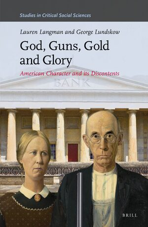 God, Guns, Gold and Glory:American Character and its Discontents