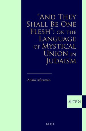 """And They Shall Be One Flesh"": On The Language of Mystical Union in Judaism"