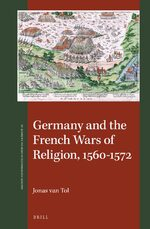 Cover Germany and the French Wars of Religion, 1560-1572