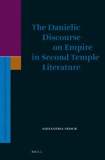 Cover The Danielic Discourse on Empire in Second Temple Literature