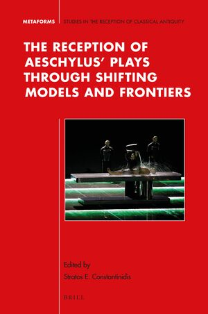 Cover The Reception of Aeschylus' Plays through Shifting Models and Frontiers