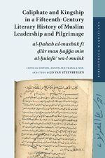 Cover Caliphate and Kingship in a Fifteenth-Century Literary History of Muslim Leadership and Pilgrimage