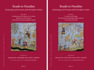 Cover Roads to Paradise: Eschatology and Concepts of the Hereafter in Islam (2 vols.)