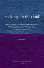 Seeking out the Land: Land of Israel Traditions in Ancient Jewish, Christian and Samaritan Literature (200 BCE - 400 CE)