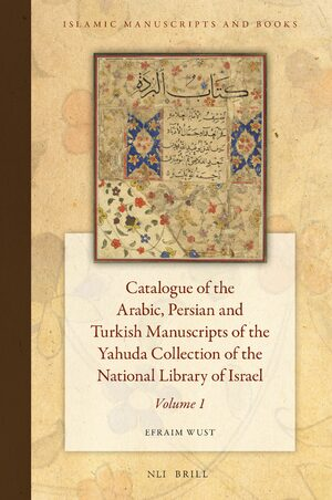Cover Catalogue of the Arabic, Persian, and Turkish Manuscripts of the Yahuda Collection of the National Library of Israel Volume 1