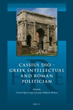 Cover Cassius Dio: Greek Intellectual and Roman Politician