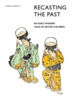Cover Recasting the Past: An Early Modern <i>Tales of Ise</i> for Children