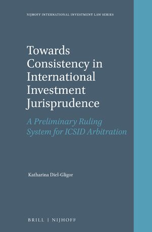 Cover Towards Consistency in International Investment Jurisprudence
