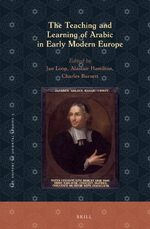 Cover The Teaching and Learning of Arabic in Early Modern Europe
