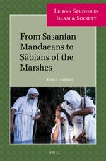 From Sasanian Mandaeans to Ṣābians of the Marshes