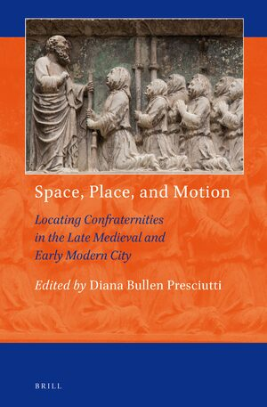 Cover Space, Place, and Motion: Locating Confraternities in the Late Medieval and Early Modern City