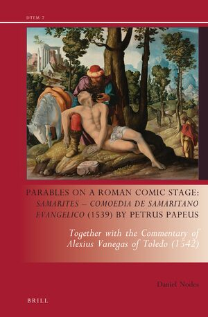 Cover Parables on a Roman Comic Stage: <i>Samarites — Comoedia de Samaritano Evangelico</i> (1539) by Petrus Papeus