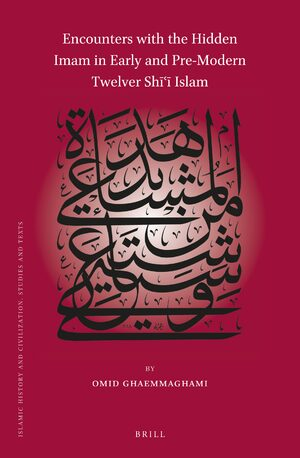 Cover Encounters with the Hidden Imam in Early and Pre-Modern Twelver Shīʿī Islam