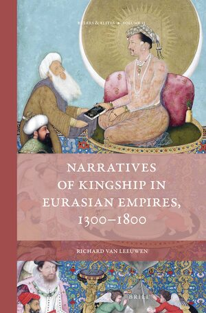 Cover Narratives of Kingship in Eurasian Empires, 1300-1800