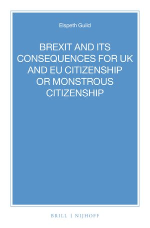 Cover BREXIT and its Consequences for UK and EU Citizenship or Monstrous Citizenship