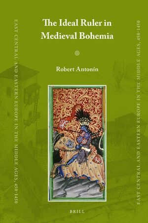 Cover The Ideal Ruler in Medieval Bohemia