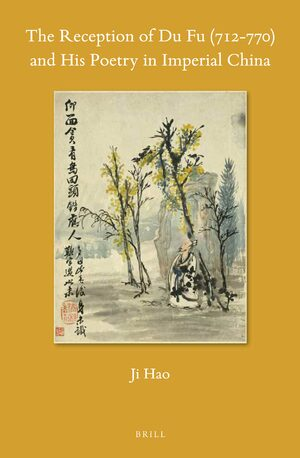 The Reception of Du Fu (712-770) and His Poetry in Imperial China