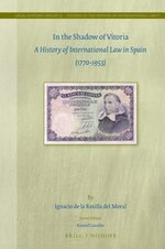Cover In the Shadow of Vitoria: A History of International Law in Spain (1770-1953)