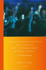 Canadian Pentecostals, the Trinity, and Contemporary Worship Music