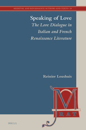 Cover Speaking of Love: The Love Dialogue in Italian and French Renaissance Literature