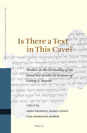 Is There a Text in this Cave? Studies in the Textuality of the Dead Sea Scrolls in Honour of George J. Brooke