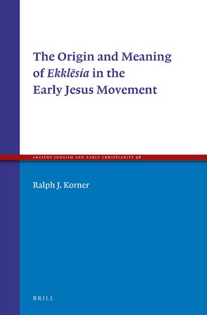 Cover The Origin and Meaning of Ekklēsia in the Early Jesus Movement
