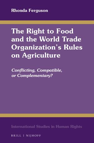 Cover The Right to Food and the World Trade Organization's Rules on Agriculture