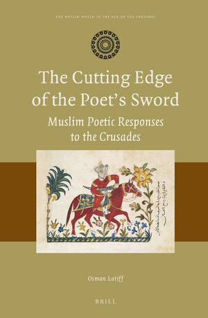 Cover The Cutting Edge of the Poet's Sword: Muslim Poetic Responses to the Crusades