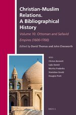 Cover Christian-Muslim Relations. A Bibliographical History. Volume 10 Ottoman and Safavid Empires (1600-1700)